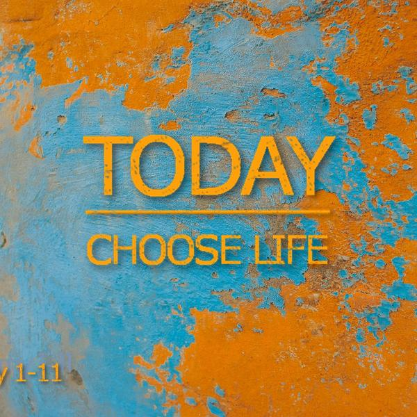 Today Choose Life