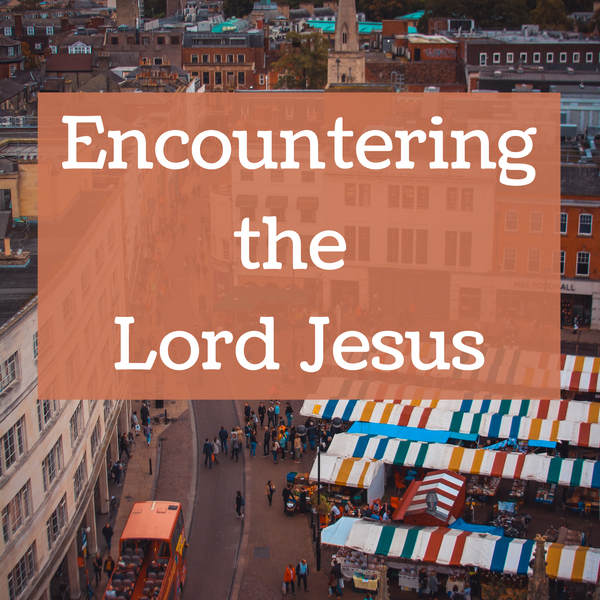 Encountering the Lord Jesus